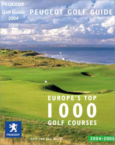 Peugeot Golf Guide 2004-2005 : Europe's top 1000 Golf Courses (édition bilingue Anglais-Français) par Collectif