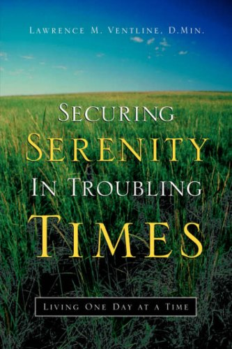 Securing Serenity in Troubling Times por Lawrence M Ventline