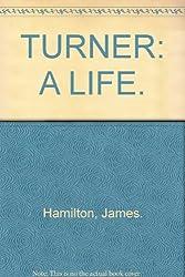 TURNER: A LIFE