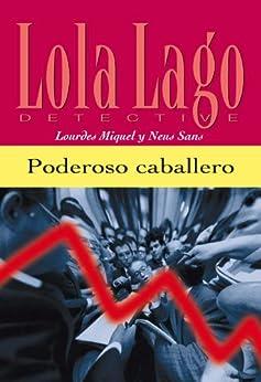 Poderoso caballero (Lola Lago, detective) (Spanish Edition) von [Sans, Neus, Miquel, Lourdes]