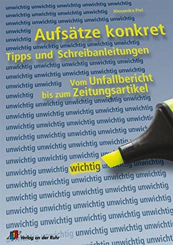 Aufsätze konkret: Tipps und Schreibanleitungen vom Unfallbericht bis zum Zeitungsartikel