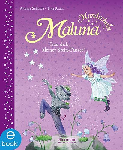 Maluna Mondschein: Trau dich, kleiner Stein-Tänzer!