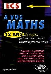 A vos maths ECS : Tome 1, 12 ans de sujets posés au concours EDHEC, exercices et problèmes corrigés