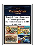 Twentieth Century-Fox presents A CinemaScope Picture: The 17 films released by Fox in 1954: A complete and extensively detailed filmography of the 17 films ... of CinemaScope: 1953 to 1955 Book 2)