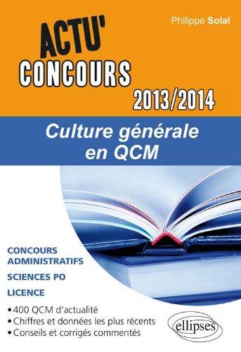 Culture Générale en QCM 2013-2014 Concours Administratifs Sciences Po Licence par Philippe Solal