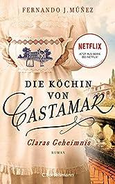 Die Köchin von Castamar: Claras Geheimnis. Roman − Jetzt als Serie bei Netflix! (Die Castamar-Saga 1)