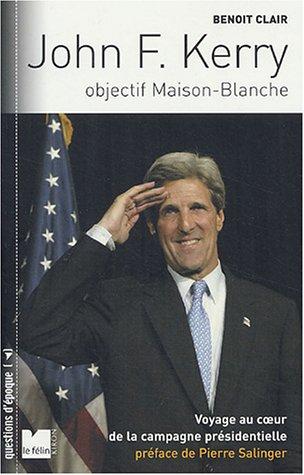 John F. Kerry, objectif Maison Blanche : Voyage au coeur de la campagne présidentielle américaine