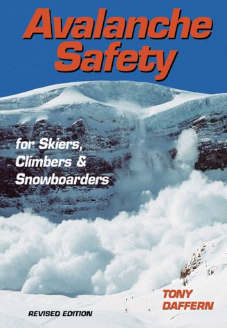 Avalanche Safety: For Skiers, Climbers and Snowboarders