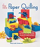 The New Paper Quilling: Creative Techniques for Scrapbooks, Cards, Home Accents & More