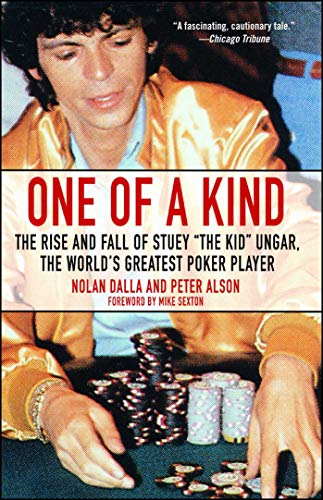 One of a Kind: The Rise and Fall of Stuey ',The Kid', Ungar, The World's Greatest Poker Player (English Edition)