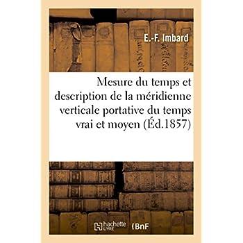 De la Mesure du temps et description de la méridienne verticale portative du temps vrai: et du temps moyen, pour régler les pendules et les montres. 2e édition