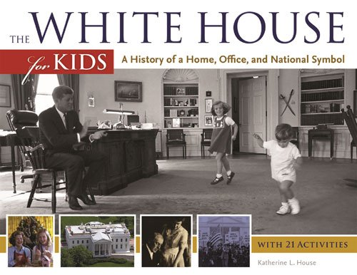 The White House for Kids: A History of a Home, Office, and National Symbol, with 21 Activities (For Kids series) por Katherine L. House