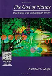 The God of Nature: Incarnation and Contemporary Science (Theology & the Sciences) (Theology & the Sciences S.)