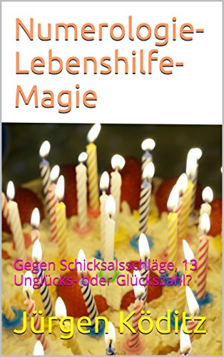 Numerologie-Lebenshilfe-Magie: Gegen Schicksalsschläge, 13 Unglücks- oder Glückszahl?