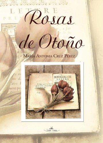 Rosas de otoño (Poesía) por María Antonia Cruz Pérez