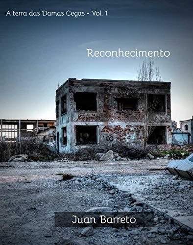 Reconhecimento (A Terra das Damas Cegas Livro 1) (Portuguese Edition) por Juan Barreto