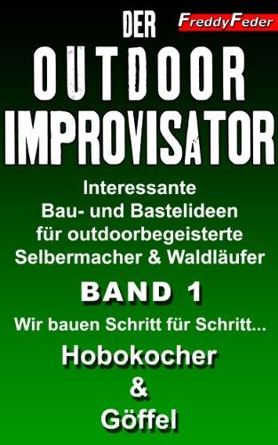 Der Outdoor Improvisator - Bushcraft - Wir bauen Schritt für Schritt... Hobo-Kocher & Göffel (Bauanleitung): Interessante Bau- und Bastelideen für outdoorbegeisterte ... Waldhandwerk, Bushcraft, Improvisation 1) (Um Hobo)