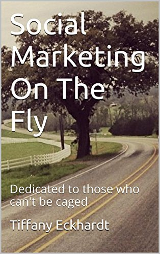 Social Marketing On The Fly: Dedicated to those who can't be caged (English Edition) por Tiffany Eckhardt