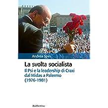 La svolta socialista: Il Psi e la leadership di Craxi dal Midas a Palermo (1976-1981) (Storia politica)
