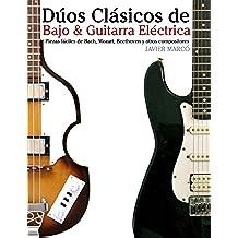 Dúos Clásicos de Bajo & Guitarra Eléctrica: Piezas fáciles de Bach, Mozart, Beethoven y otros compositores (en Partitura y Tablatura) - 9781475227871
