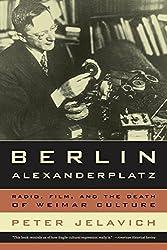 Berlin Alexanderplatz: Radio, Film, and the Death of Weimar Culture (Weimar & Now: German Cultural Criticism)