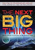 The Next Big Thing: Developing Your Digital Business Idea (Digital...