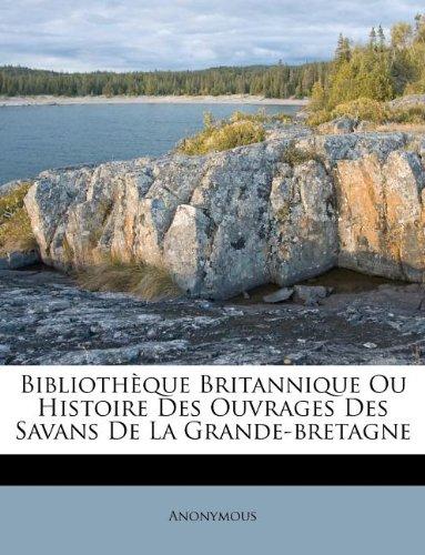 Bibliothèque Britannique Ou Histoire Des Ouvrages Des Savans De La Grande-bretagne