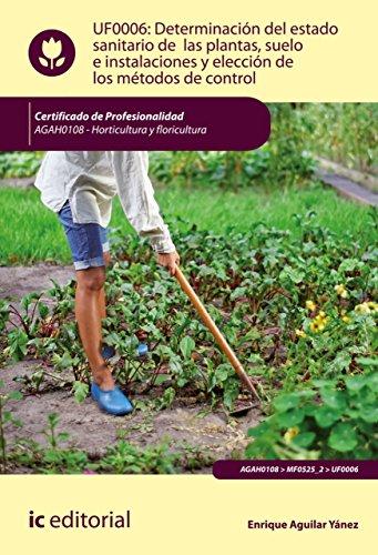 Determinación del estado sanitario de las plantas, suelo e instalaciones y elección de los métodos de control. AGAH0108 por Enrique Aguilar Yánez