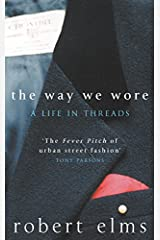 The Way We Wore: A Life In Threads Hardcover