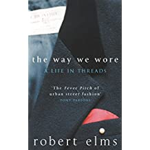The Way We Wore: A Life In Threads