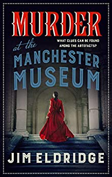 Murder at the Manchester Museum: a whodunnit that will keep you guessing (Museum Mysteries Book 4) (English Edition) van [Eldridge, Jim]