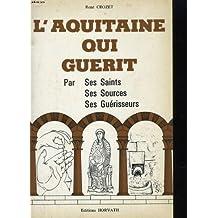 L'AQUITAINE QUI GUERIT PAR SES SAINTS, SES SOURCES, SES GUERISSEURS