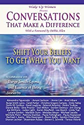 Conversations That Make a Difference: Shift Your Beliefs to Get What You Want (English Edition)