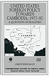 United States Foreign Policy towards Cambodia, 1977-92: A Question of Realities (Contemporary History in Context)