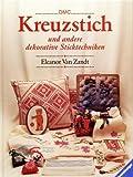 Kreuzstich und andere dekorative Sticktechniken [4. illustrierte Auflage] (Handarbeits-Ratgeber)