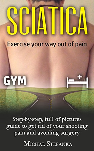 SCIATICA: FREE VIDEO INCLUDED  - STEP BY STEP, FULL OF PICTURES GUIDE TO GET RID OF YOUR SHOOTING PAIN AND AVOIDING SURGERY (LOWER BACK PAIN) (English Edition)