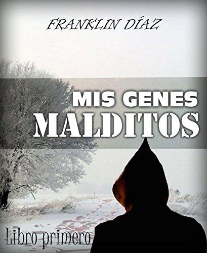 MIS GENES MALDITOS: Libro primero por Franklin Díaz