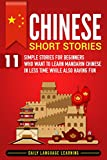 Chinese Short Stories: 11 Simple Stories for Beginners Who Want to Learn Mandarin Chinese in Less Time While Also Having Fun (English Edition)
