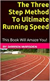 The Three Step Method To Ultimate Running Speed: This Book Will Amaze You!