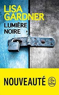 Lumière noire de Lisa Gardner - Editions Le Livre de Poche