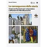 Le conseguenze della storia. Con e-book. Con espansione online. Per le Scuole superiori. Con DVD-ROM: 1