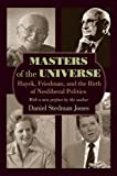Masters of the Universe: Hayek, Friedman, and the Birth of Neoliberam Politics
