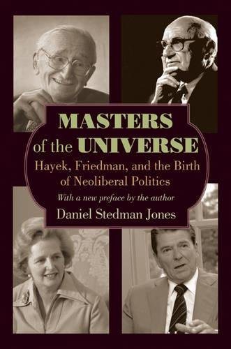 Masters of the Universe: Hayek, Friedman, and the Birth of Neoliberal Politics por Daniel Stedman Jones