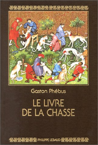 Le Livre de la chasse par Gaston Phébus