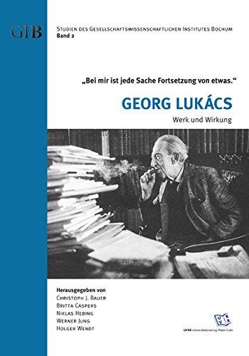 Bei mir ist jede Sache Fortsetzung von etwas.- Georg Lukács: Werk und Wirkung. (Studien des Gesellschaftswissenschaftlichen Institutes Bochum. Bd 2)