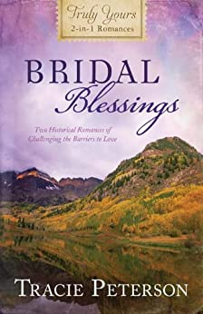 Bridal Blessings: Truly Yours 2-in-1 Romances - Two Historical Romances of Challenging the Barriers to Love (Inspirational Book Bargains) (English Edition) di [Peterson, Tracie]