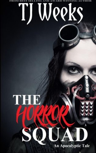 The Horror Squad: An Apocalyptic Tale: Volume 1