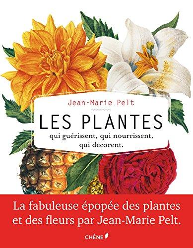 Les plantes qui gurissent, qui nourrissent, qui dcorent par Jean-Marie Pelt