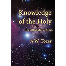 Knowledge of the Holy: The Attributes of God