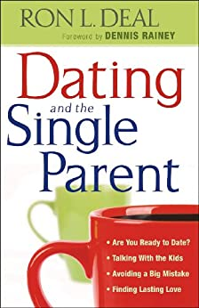 Dating and the Single Parent: * Are You Ready to Date?  * Talking With the Kids   * Avoiding a Big Mistake  * Finding Lasting Love von [Deal, Ron L.]
